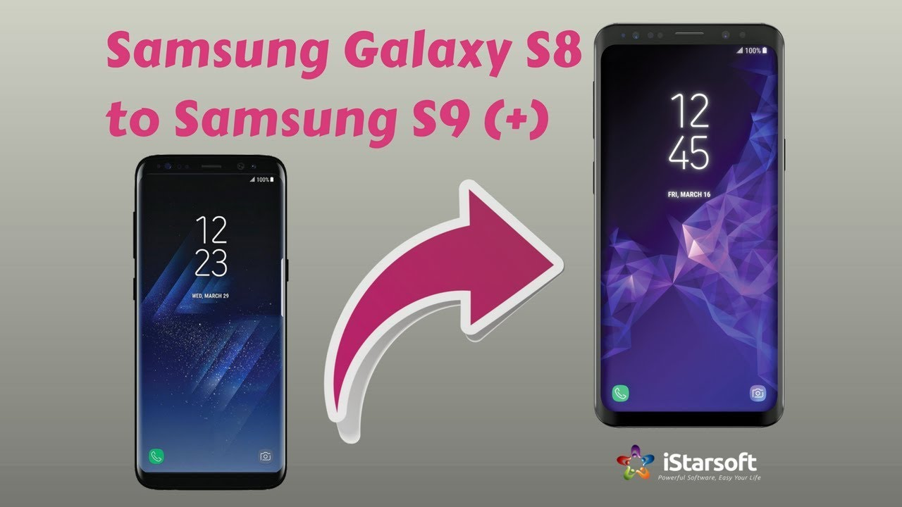How To Transfer Data From Samsung Galaxy S8 To Samsung S9 Youtube
