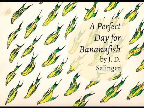 a perfect day for bananafish the In todays day and age, mankind is faced daily with challenges that at first consideration may seem impossible, or even ridiculous if an extraterrestrial life form.