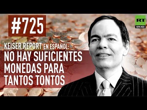 No hay suficientes monedas para tantos tontos (E725) - Keiser Report en español