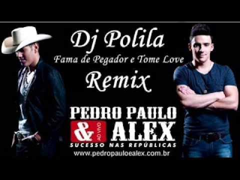 Pedro Paulo e AlexFama de Pegador e Tome Love (Remix Dj Polila)