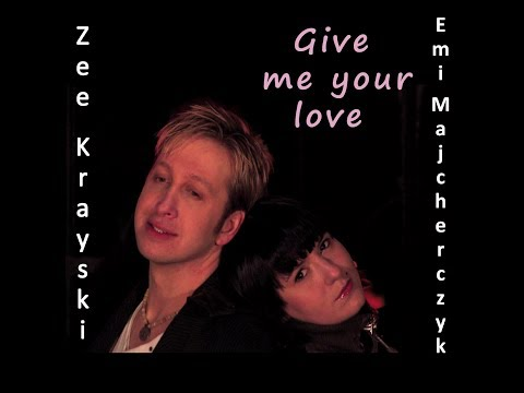 Zee Krayski & Emi Majcherczyk - Give me your love