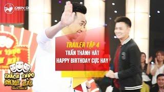 Thách thức danh hài 3 | trailer tập 4: thí sinh bất ngờ được nghe Trấn Thành hát tặng sinh nhật