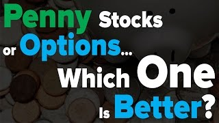 Penny Stocks vs. Options - Which is Better?