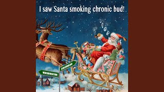 I Saw Santa Smoking Chronic Bud
