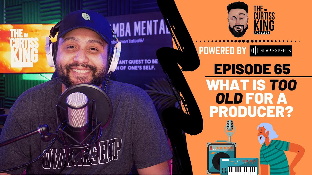 What Exactly Is TOO OLD For Music Producers? | The Curtiss King Podcast Ep. 65