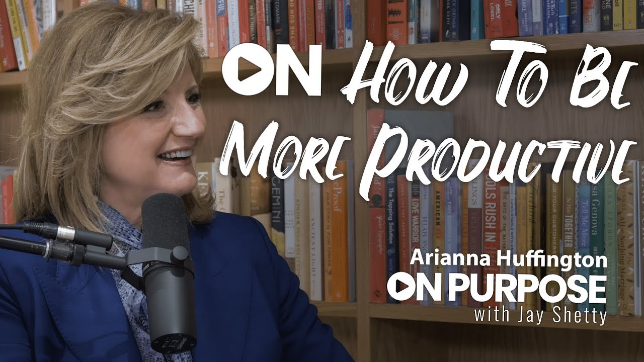 Arianna Huffington: ON How To Be More Productive | ON Purpose Podcast Ep.15