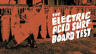 The Electric Acid Surfboard Te…