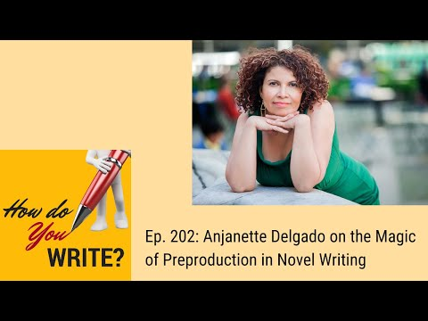 Ep. 202: Anjanette Delgado on the Magic of Preproduction in Novel Writing