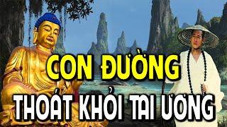 Phật Dạy CON ĐƯỜNG THOÁT KHỎI TAI ƯƠNG kiếp nạn đau khổ đừng bỏ qua video này rất hay nên xem