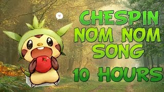 Repeat youtube video THE CHESPIN NOMNOMNOM SONG!!! (10 HOURS) : POKEMON X AND Y