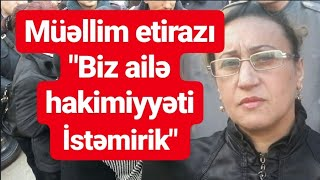 """""""YAP-dan istefa verdim. Biz ailə hakimiyyəti istəmirik"""" - Müəllim etirazı"""