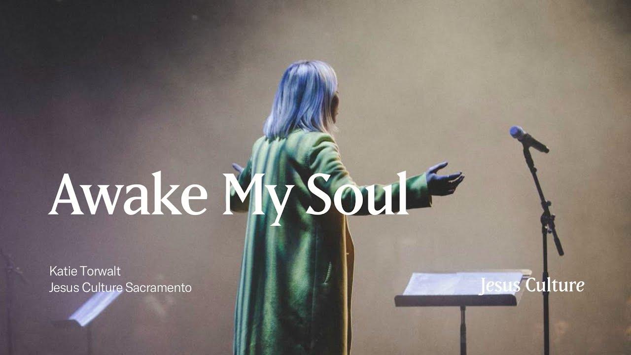 Awake My Soul | Katie Torwalt | Jesus Culture Sacramento
