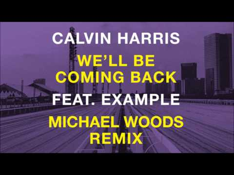 Calvin Harris feat Example  Well Be Coming Back Michael Woods Remix