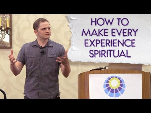 How to Make Every Experience Spiritual