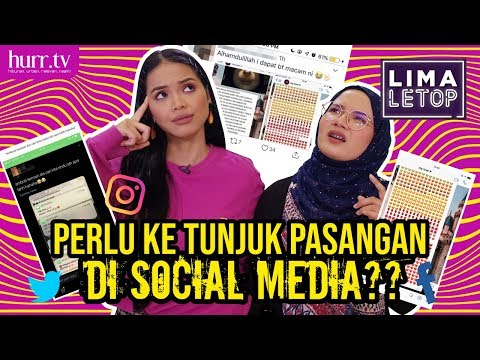 Perlu Ke Tunjuk Pasangan Di Social Media? | LimaLeTop!