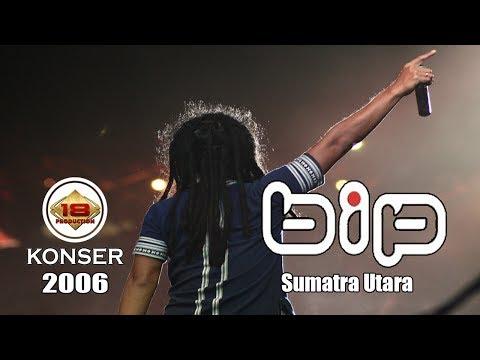 BIP - 'KUNCIANMU' LIVE KONSER SUMATERA UTARA 2006