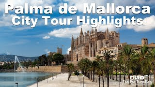 Palma De Mallorca (City Tour Highlights) Travel Vlog