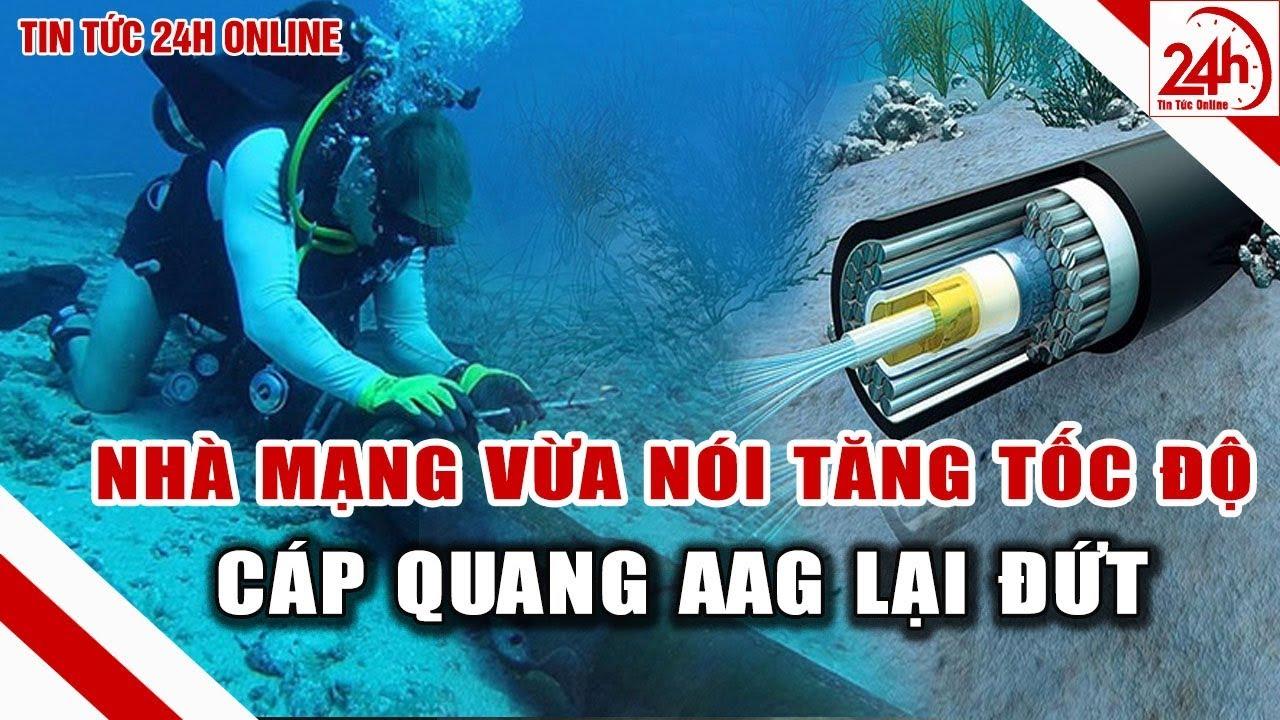 Đứt cáp quang biển AAG   Tin tức Việt nam mới nhất Tin tức 24h   TT24h