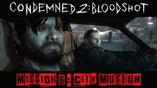 Condemned 2 : BloodShot - Gameplay Walkthrough [Mission 6 - City Museum]