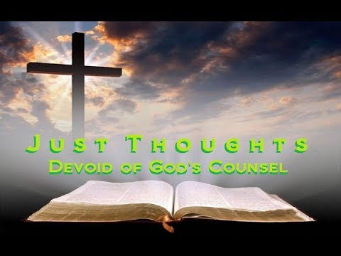 Just Thoughts  Devoid of God''s Counsel 2017