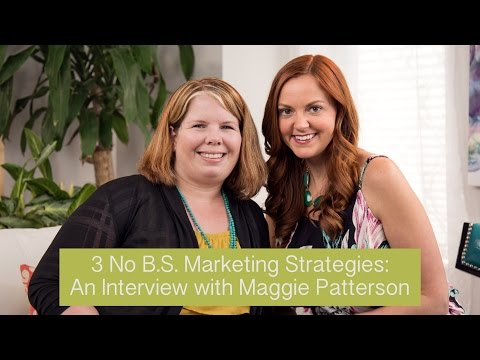 3 No B.S. Marketing Strategies: An Interview with Maggie Patterson