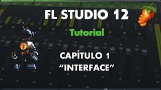 """FL Studio 12 - Aprende a Manejarlo - Capítulo 1 - """"Interface"""" - Tutorial"""