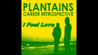 Plantains - I Feel Love
