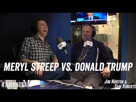 Meryl Streep vs. Donald Trump - Jim Norton & Sam Roberts