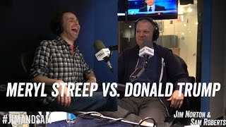 Meryl Streep vs. Donald Trump - Jim Norton & Sam Roberts