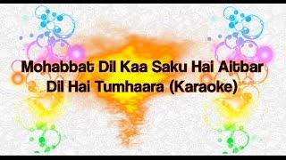 Mohabbat Dil Kaa Saku Hai Aitbar - Dil Hai Tumhaara (Karaoke)