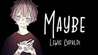Nightcore Maybe Lewis Capaldi LYRICS