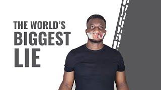 The World's Biggest Lie