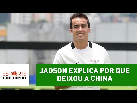 Jadson explica por que deixou a China para voltar ao Corinthians