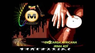 DESCARGA AFRICANA - IRMA KOI