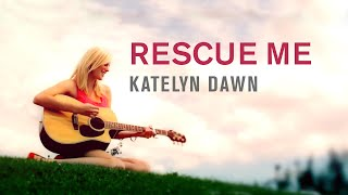 Katelyn Dawn - Rescue Me