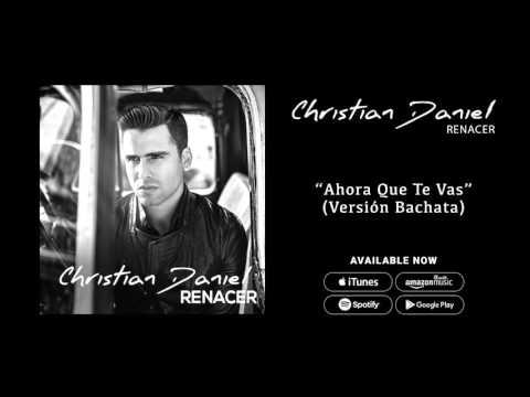 Christian Daniel - Ahora Que Te Vas [Versión Bachata] (Audio Oficial)