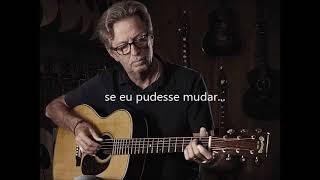 Eric Clapton- Change the world- legendado/ tradução