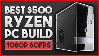 BEST $500 RYZEN 5 Gaming PC Build (60FPS - 1080P) - Ultimate Budget Ryzen 5 PC