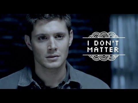 I don't matter | Dean Winchester