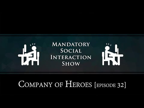 Mandatory Social Interaction Show [Episode 32] - Company of Heroes