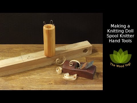 How to Make a Spool Knitter or Knitting Nancy / Doll - Hand Tool Woodworking Project