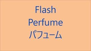 FLASH / パフューム Perfume Japanese song ( Lyrics )[ study Japanese ]
