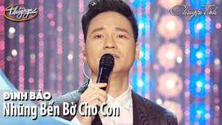 Đình Bảo - Những Bến Bờ Cho Con   Live Show Đình Bảo