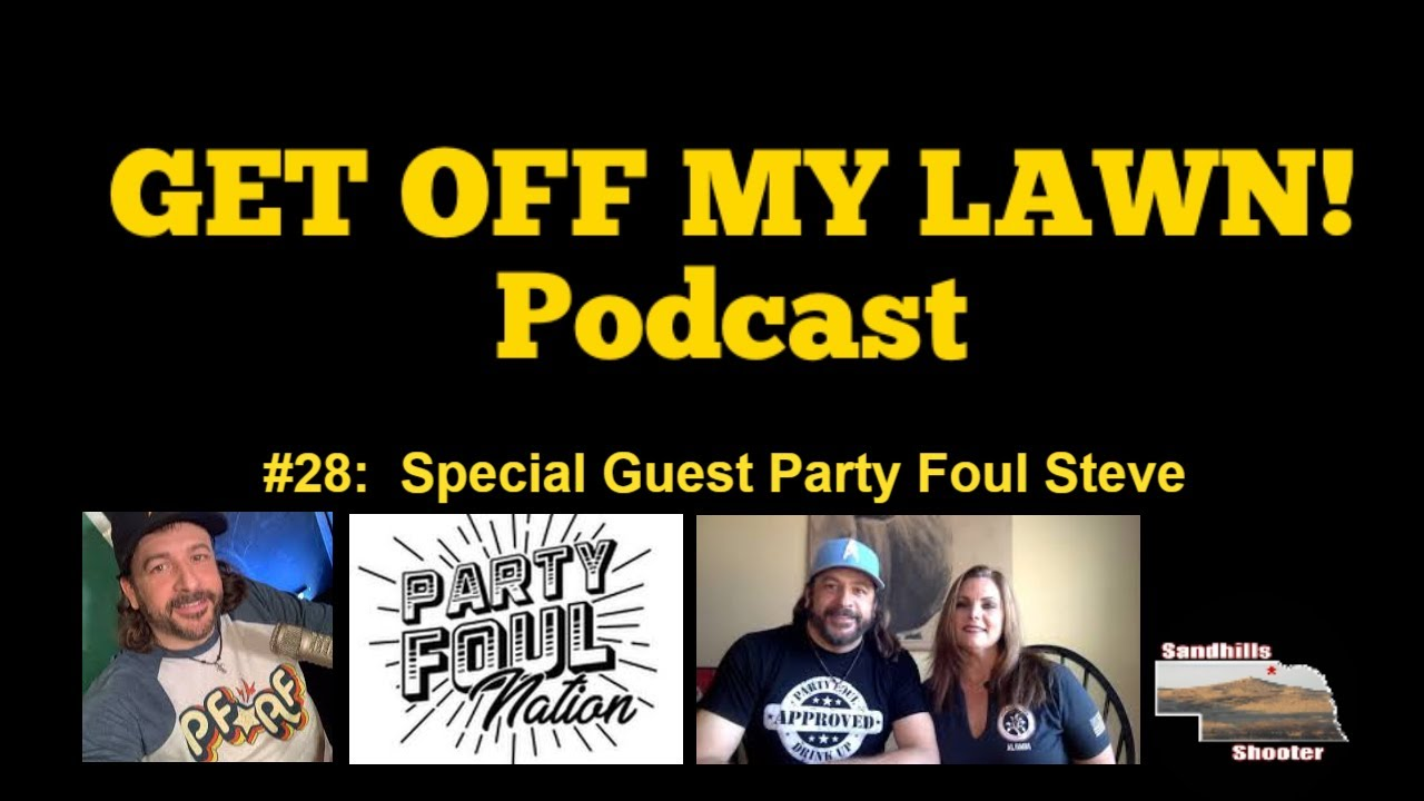 GET OFF MY LAWN! Podcast #028:  Special Guest Party Foul Steve
