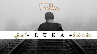 LUKA - Official lirik - SELTIC