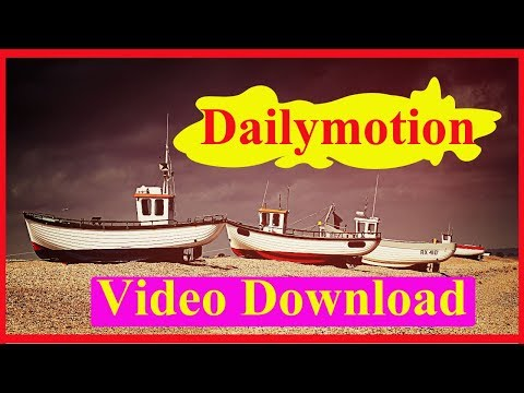 Dailymotion videos - how to download from dailymotion video?