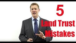 Top 5 Land Trust Mistakes