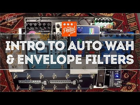 That Pedal Show – Introduction To Auto Wah & Envelope Filters