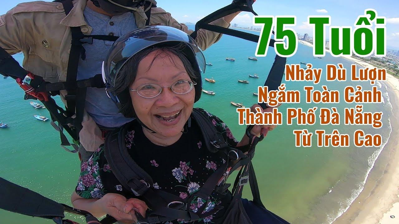 75 Tuổi Nhảy Dù Lượn Ngắm Toàn Cảnh Thành Phố Đà Nẵng Từ Trên Cao #DuLuonDaNang