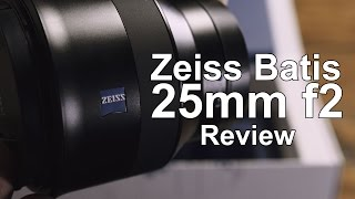 Testing and Thoughts - Zeiss Batis 25mm f2 - in 4K